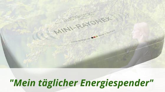 Mini-Rayonex, mein täglicher Energiespender